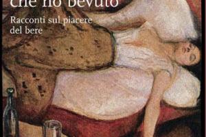 """""""CONFESSO CHE HO BEVUTO"""", RACCONTI SUL VINO E SUL PIACERE DEL BERE (SCRITTI ANCHE DA BENIGNI, GUCCINI, MURA, MELIK …) IN UN LIBRO DI LUIGI ANANÌA E DI SILVERIO NOVELLI. DA NON PERDERE!"""